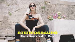 "Stereossauro ""Barco Negro feat. Dj Ride"""