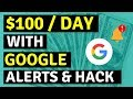 Earn $100 A Day With Google Alerts & Simple Hack 🔥🔥🔥