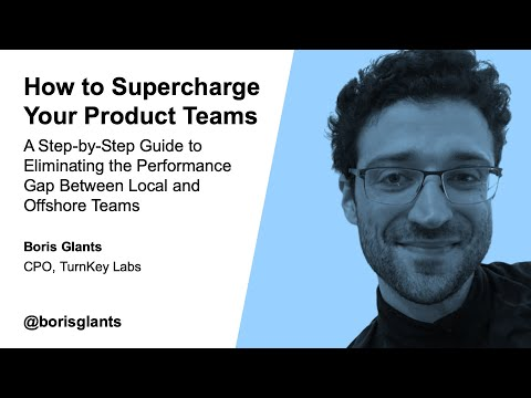 Boris Glants: How to Supercharge Your Offshore Product Teams