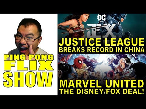 Justice League Breaks Record in China and Disney/Fox Deal Unites Marvel! - The Ping Pong Flix Show!