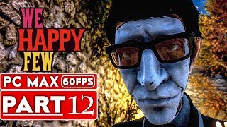 WE HAPPY FEW Gameplay Walkthrough Part 12 FULL GAME [1080p HD 60FPS PC] - No Commentary