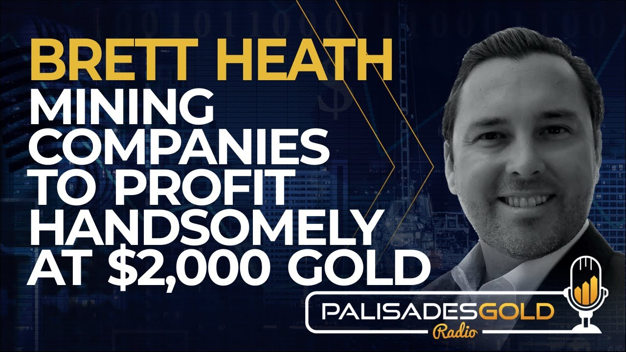Brett Heath: Mining Companies to Profit Handsomely at $2,000 Gold