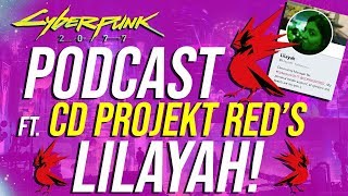 Cyberpunk 2077 Community Podcast #13  - [Guest - CD PROJEKT RED's Lilayah] - TONS of Info!
