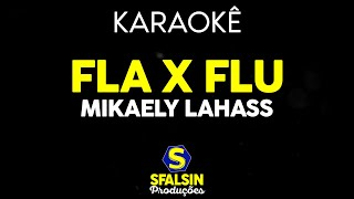 Baixar Mikaely Lahass - Fla x Flu (KARAOKÊ EXCLUSIVO VERSION)