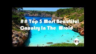 Top 5 Most Beautiful Countries & places in the World 2018 | Top 5 Everything