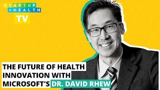 Microsoft CMO Dr. David Rhew on the Future of Health Innovation