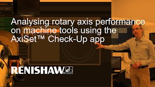 Analysing rotary axis performance on machine tools using the AxiSet™ Check-Up app