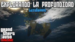 EXPLORANDO LA PROFUNDIDAD!! - GTA V Online - [LuzuGames]