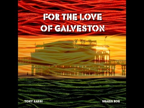 For the Love of Galveston - Sharis Roe & Tony Sassi