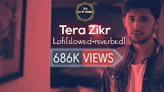 Tera zikr ~ (slowed+verb) feel lofi remix