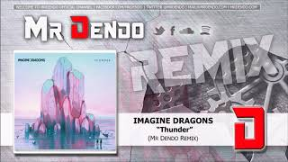 Imagine Dragons - Thunder [Mr Dendo Remix]