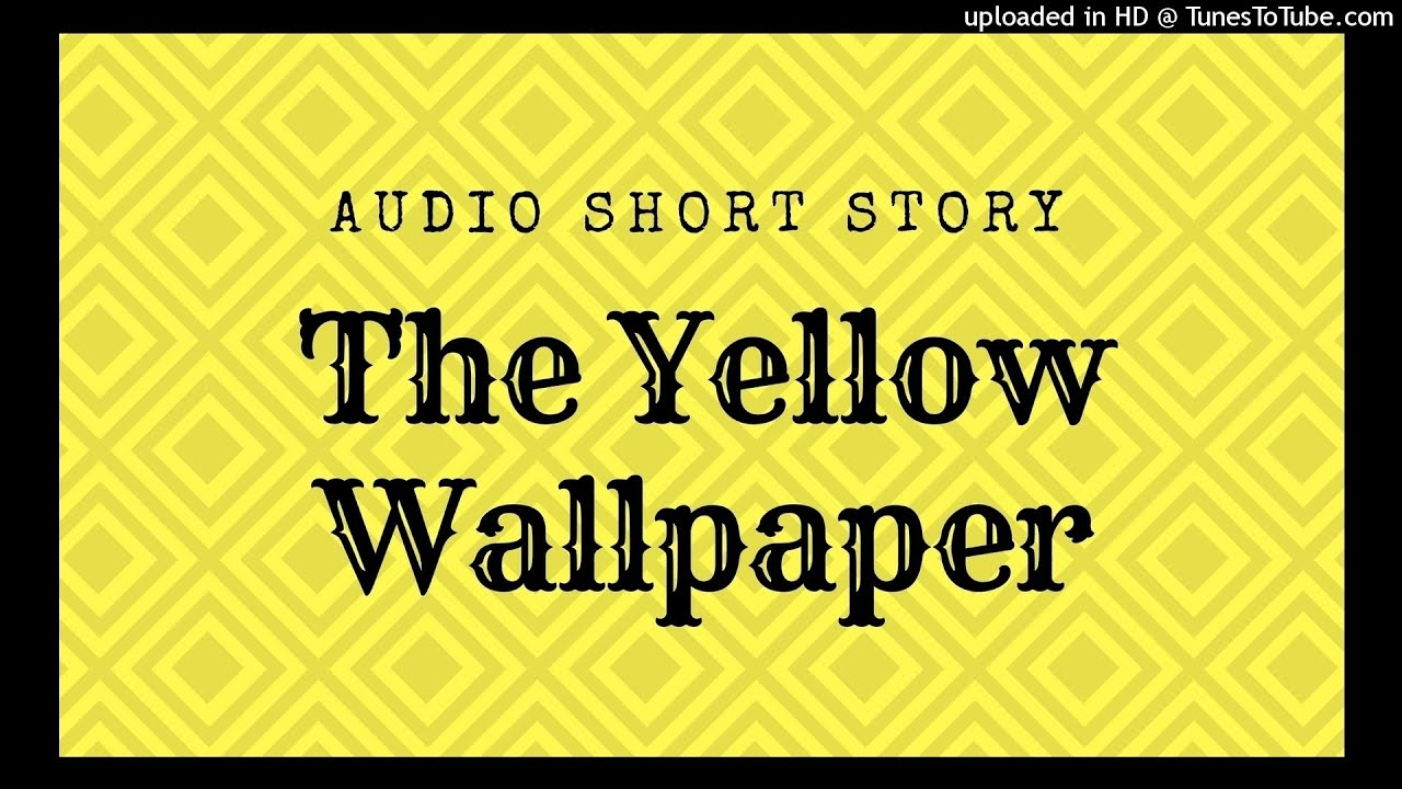 the yellow wallpaper audiobook The Yellow Wallpaper by Charlotte Perkins Gilman (Free Audiobook .