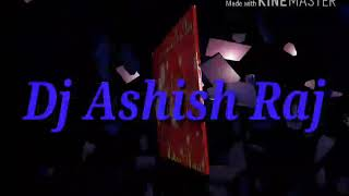 A Raja chala na piparwa ke tarwa dj Ashish Raj song