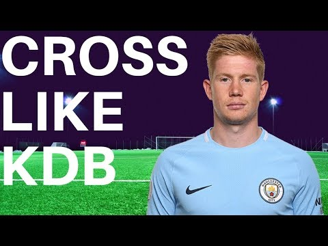 How To Cross A Soccer Ball Like Kevin De Bruyne