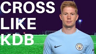 How To Cross A So¢cer Ball Like Kevin De Bruyne