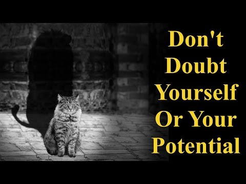 Don't Doubt Yourself OR Your Potential