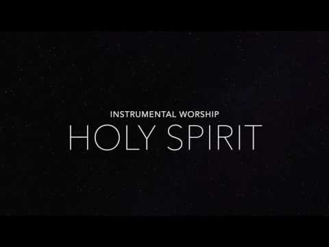 Holy Spirit | Instrumental Worship Playlist + Lyrics