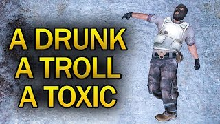 A DRUNK, TROLL AND TOXIC PLAY CSGO