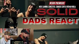 DADS REACT | SOLID x NICK CANNON, CONCEITED, CHARLIE CLIPS, HITMAN HOLLA | REACTION