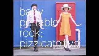 PIZZICATO FIVE - ベイビィ・ポータブル・ロック