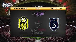 03.03.2019 Y.Malatyaspor-M.Başakşehir Maçı Hangi Kanalda Saat Kaçta? Bein Sports 1 Canlı İzle