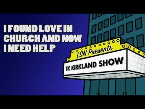 TK Kirkland Show: I Found Love In Church And Now I Need Help