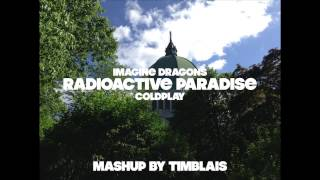 Repeat youtube video Radioactive Paradise (Imagine Dragons vs. Coldplay)