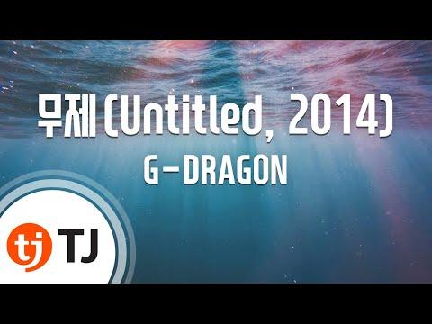 [TJ노래방] 무제(Untitled, 2014) - G-DRAGON(지드래곤) / TJ Karaoke