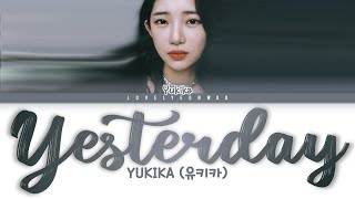 YUKIKA (유키카) – Yesterday Lyrics (Color Coded Han/Rom/Eng)