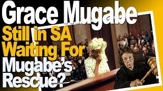 Grace Mugabe Still In South Africa, Waiting For Mugabe's Rescue, Latest News 17 August 2017