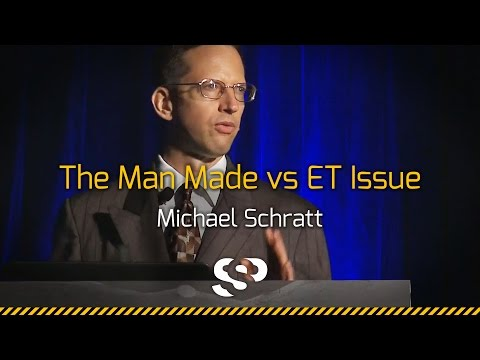 The Man-made vs ET Issue | Michael Schratt