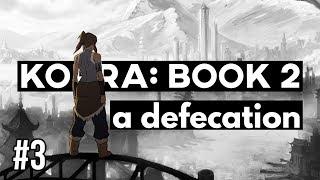 THE LEGEND OF KORRA: BOOK 2 | A DEFECATION (Part 3 of 3)