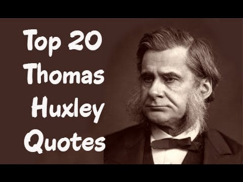 Top 20 Thomas Huxley Quotes (Author of Man's Place in Nature
