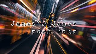 James J James - Rush Hour