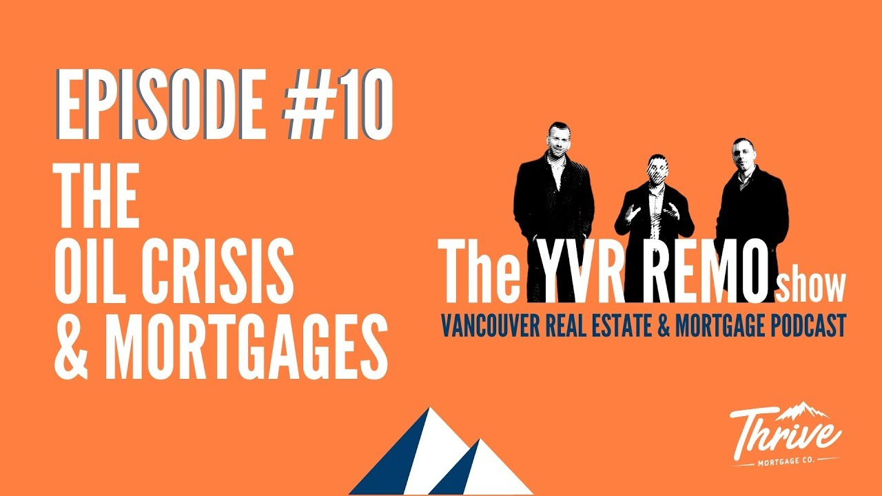 YVR REMO Show EP. 10 - The Oil Crisis and Mortgages.