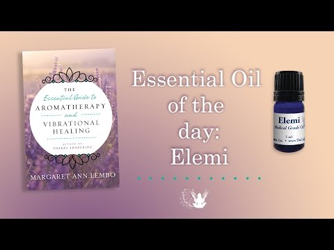 Elemi Essential Oil: Using Aromatherapy and Vibrational Healing