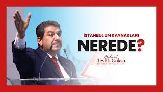 TEVFİK GÖKSU: İSTANBUL'UN KAYNAKLARI NEREDE?