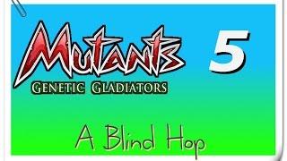 A Blind Hop - Mutants: Genetic Gladiators - Part 5