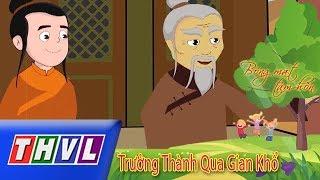 THVL | Bóng Mát Tâm Hồn: Trưởng Thành Qua Gian Khổ