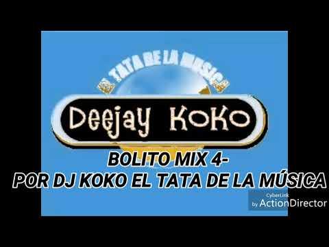 BOLITO MIX 4- POR DJ KOKO EL TATA DE LA MÚSICA
