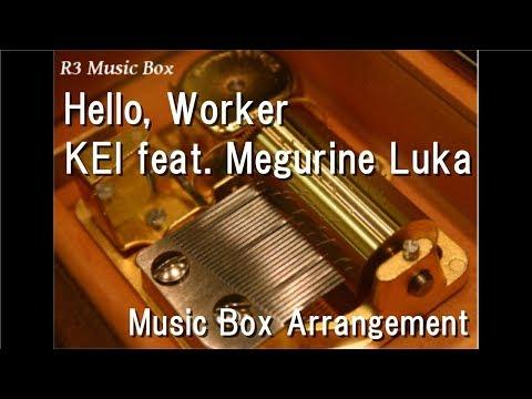 Hello, Worker/KEI feat. Megurine Luka [Music Box]