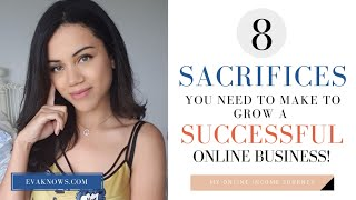 8 Sacrifices You Need To Make To Grow A Successful Online Business!