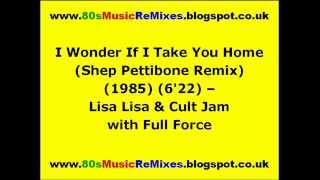 I Wonder If I Take You Home (Shep Pettibone Remix) - Lisa Lisa & Cult Jam with Full Force