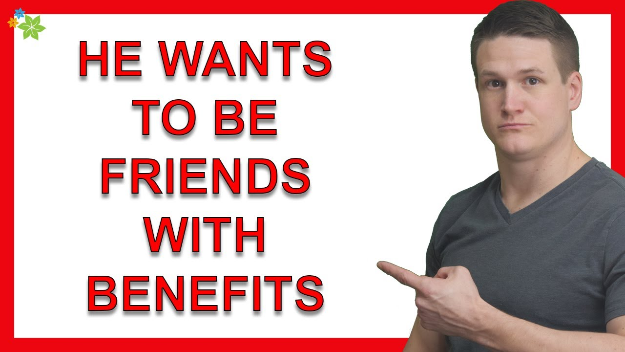What Does It Mean When A Guy Asks To Be Friends With Benefits