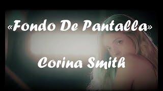 Corina Smith - Fondo de Pantalla (LETRA)