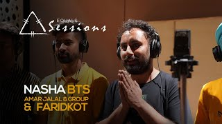 Nasha - Amar Jalal Group & Faridkot | Equals Sessions - Episode 4 (BTS)