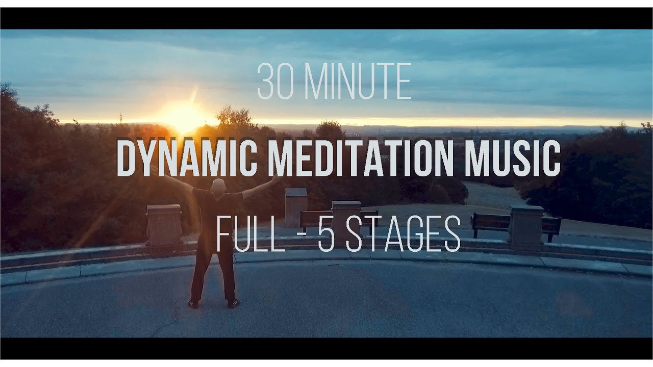 Osho Dynamic Meditation Music 30 Minute Version 5 Stages Hd Youtube