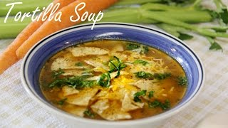 Vegetarian Soup Recipe- Tortilla Soup | Quick & Easy Veg Soup Recipes By Shilpi