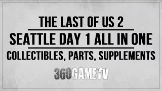 The Last of Us 2 Seattle Day 1 (Ellie) Collectibles, Parts, Supplements etc Guide - All in One Video