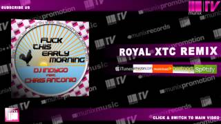 DJ INDYGO feat CHRIS ANTONIO - Fuck This Early Morning (Royal XTC Remix Edit)